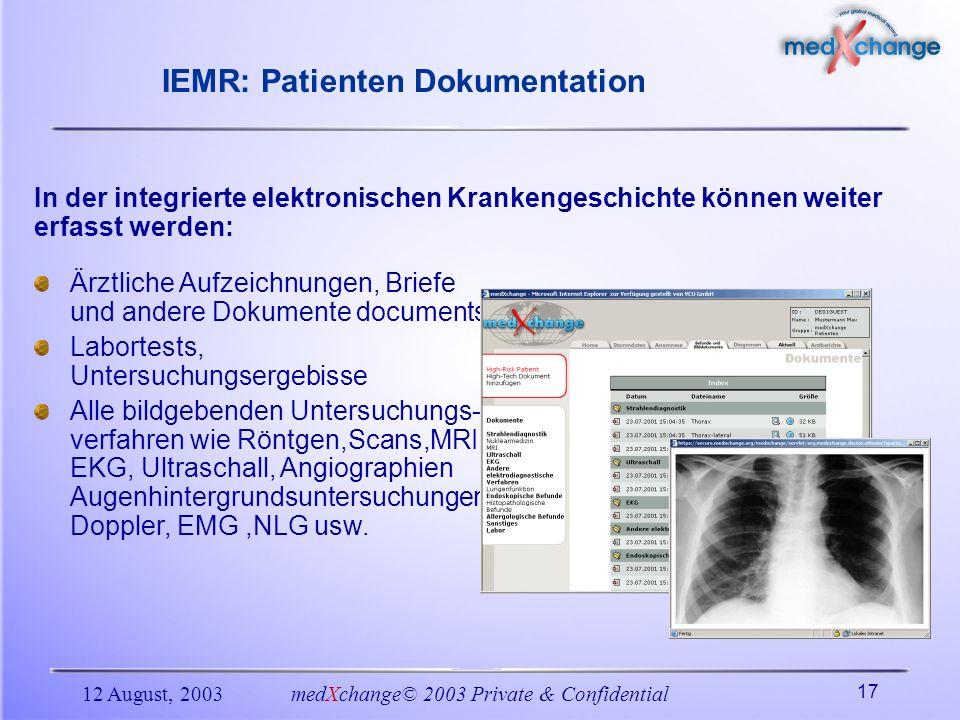 12 August, 2003medXchange© 2003 Private & Confidential 17 IEMR: Patienten Dokumentation In der integrierte elektronischen Krankengeschichte können wei