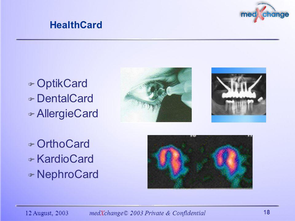 12 August, 2003medXchange© 2003 Private & Confidential 18 HealthCard OptikCard DentalCard AllergieCard OrthoCard KardioCard NephroCard