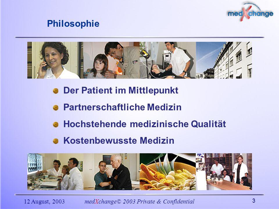 12 August, 2003medXchange© 2003 Private & Confidential 3 Philosophie Der Patient im Mittlepunkt Partnerschaftliche Medizin Hochstehende medizinische Q