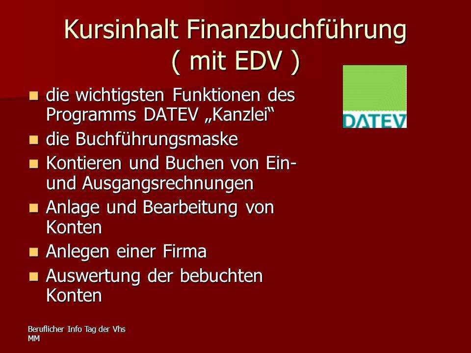 Beruflicher Info Tag der Vhs MM Kursinhalt Finanzbuchführung ( mit EDV ) die wichtigsten Funktionen des Programms DATEV Kanzlei die wichtigsten Funkti