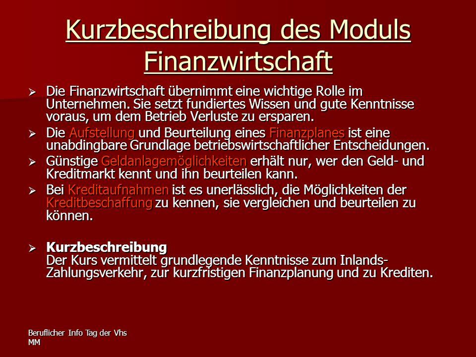 Beruflicher Info Tag der Vhs MM Kurzbeschreibung des Moduls Finanzwirtschaft Die Finanzwirtschaft übernimmt eine wichtige Rolle im Unternehmen. Sie se