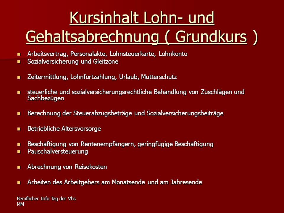 Beruflicher Info Tag der Vhs MM Kursinhalt Lohn- und Gehaltsabrechnung ( Grundkurs ) Arbeitsvertrag, Personalakte, Lohnsteuerkarte, Lohnkonto Arbeitsv