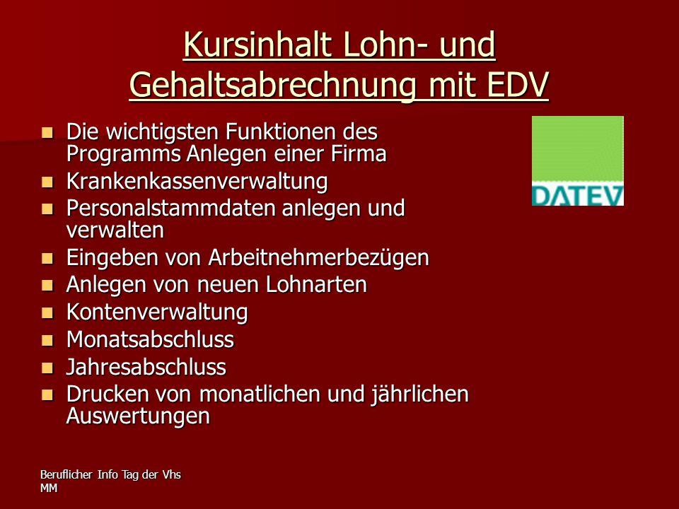 Beruflicher Info Tag der Vhs MM Kursinhalt Lohn- und Gehaltsabrechnung mit EDV Die wichtigsten Funktionen des Programms Anlegen einer Firma Die wichti
