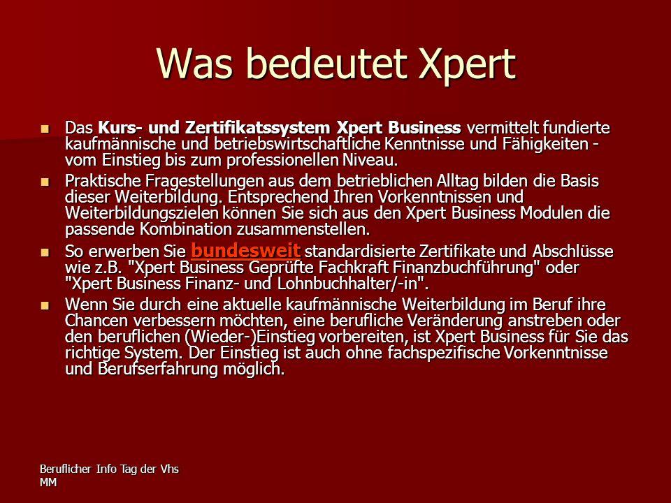 Beruflicher Info Tag der Vhs MM Was bedeutet Xpert Das Kurs- und Zertifikatssystem Xpert Business vermittelt fundierte kaufmännische und betriebswirts