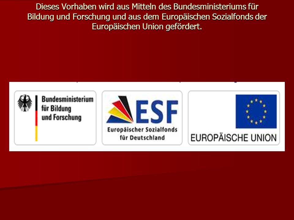 Dieses Vorhaben wird aus Mitteln des Bundesministeriums für Bildung und Forschung und aus dem Europäischen Sozialfonds der Europäischen Union geförder
