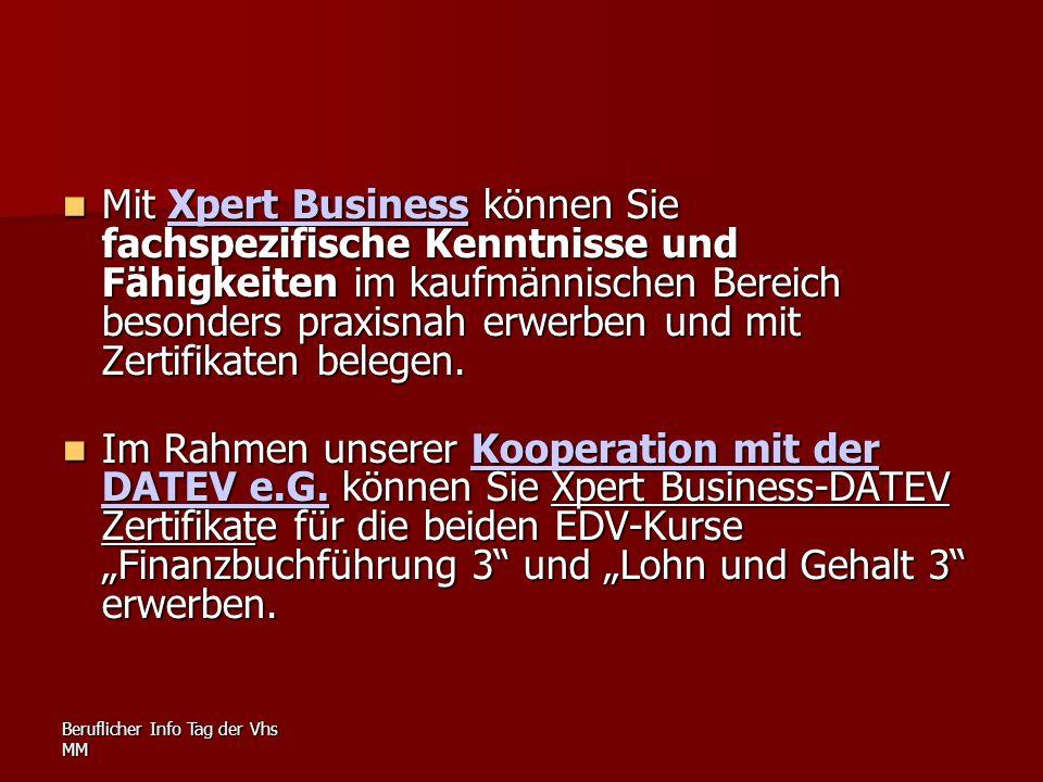 Beruflicher Info Tag der Vhs MM Mit Xpert Business können Sie fachspezifische Kenntnisse und Fähigkeiten im kaufmännischen Bereich besonders praxisnah