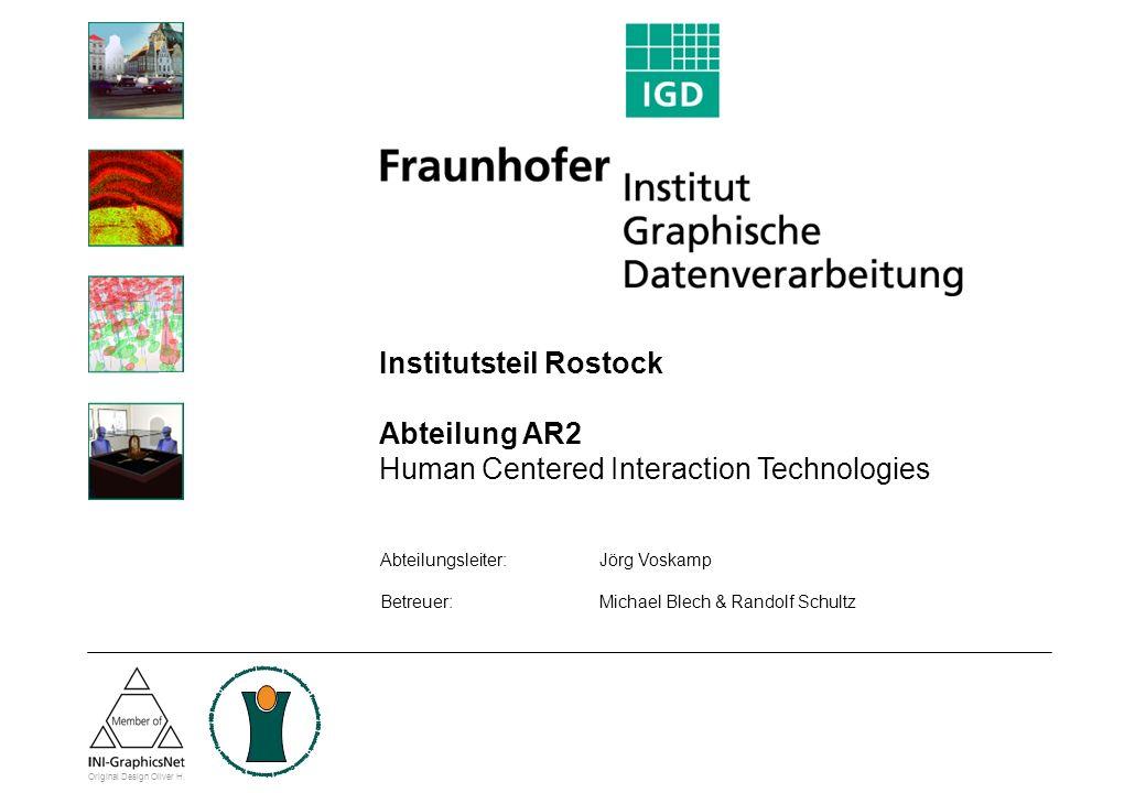 Institutsteil Rostock Abteilung AR2 Human Centered Interaction Technologies Abteilungsleiter: Jörg Voskamp Betreuer:Michael Blech & Randolf Schultz Or
