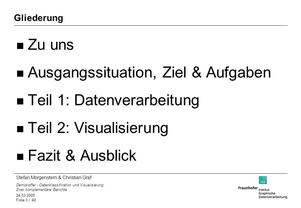 Stefan Morgenstern & Christian Graf Demokoffer - Datenklassifikation und Visualisierung: Zwei komplementäre Berichte 24.03.2005 Folie 4 / 40 Zu Uns Stefan Morgenstern –Student der Uni Rostock –7.
