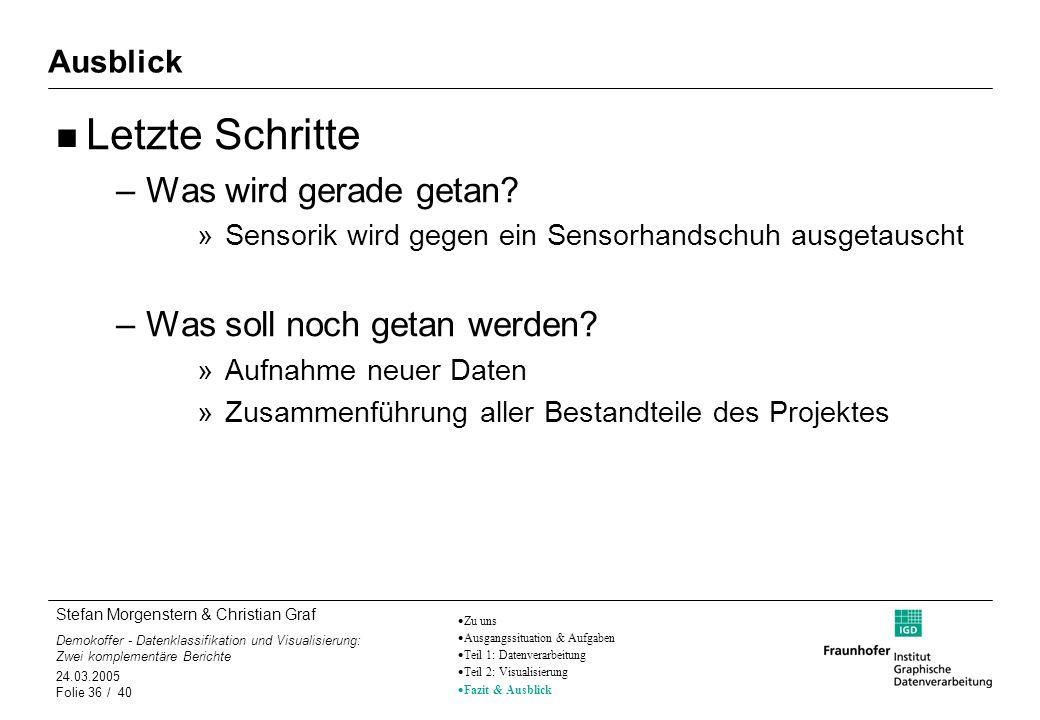 Stefan Morgenstern & Christian Graf Demokoffer - Datenklassifikation und Visualisierung: Zwei komplementäre Berichte 24.03.2005 Folie 36 / 40 Ausblick