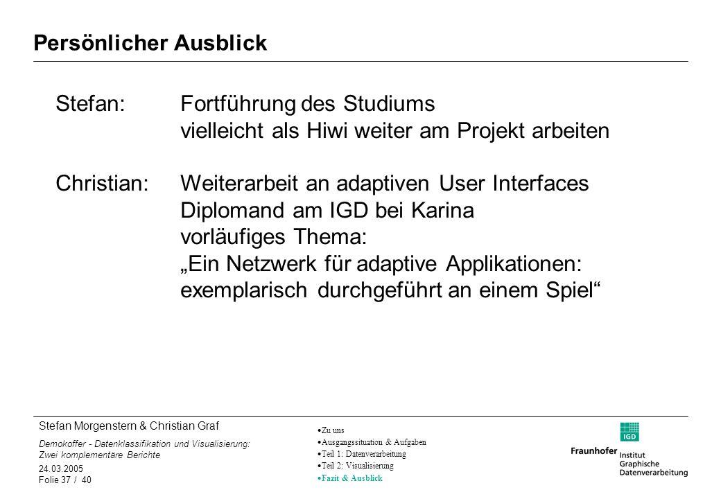 Stefan Morgenstern & Christian Graf Demokoffer - Datenklassifikation und Visualisierung: Zwei komplementäre Berichte 24.03.2005 Folie 37 / 40 Persönli