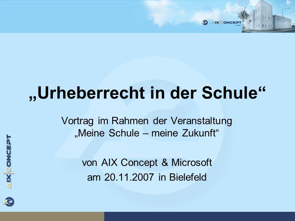 Urheberrecht in der Schule Vortrag im Rahmen der Veranstaltung Meine Schule – meine Zukunft von AIX Concept & Microsoft am 20.11.2007 in Bielefeld