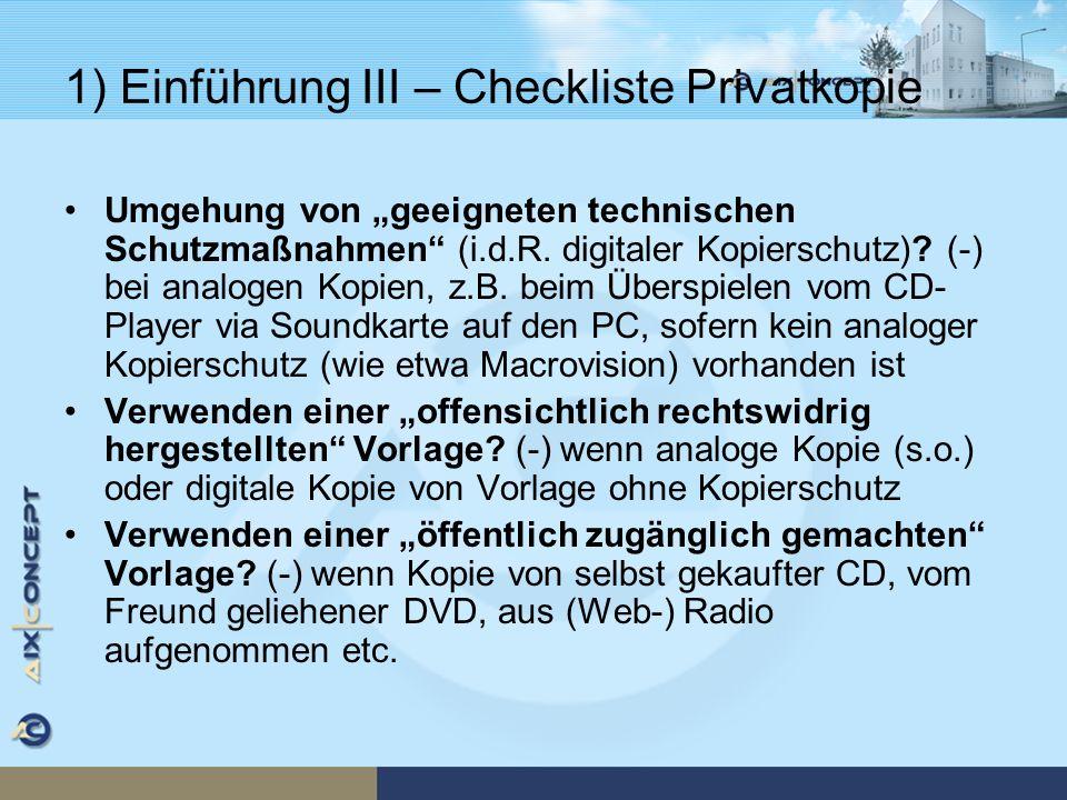 1) Einführung III – Checkliste Privatkopie Umgehung von geeigneten technischen Schutzmaßnahmen (i.d.R. digitaler Kopierschutz)? (-) bei analogen Kopie