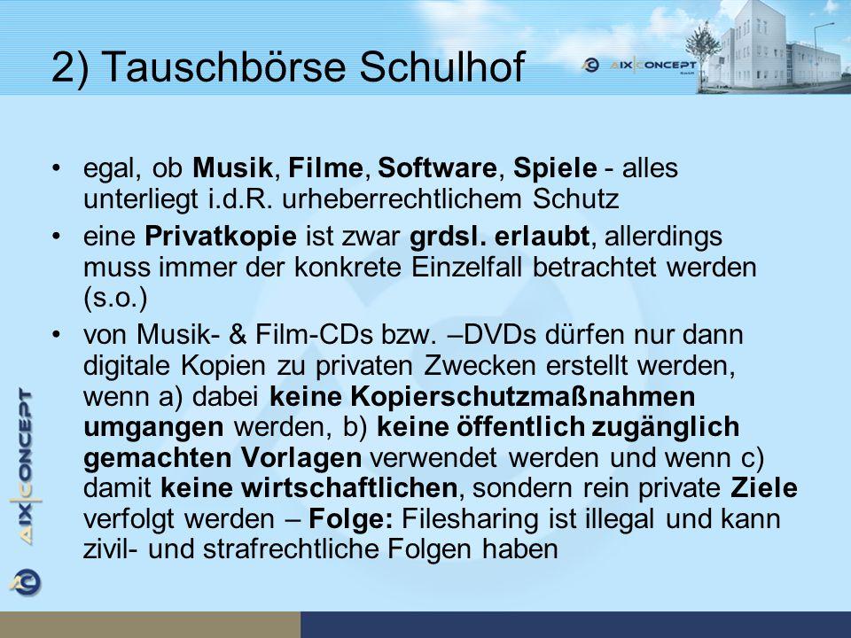 2) Tauschbörse Schulhof egal, ob Musik, Filme, Software, Spiele - alles unterliegt i.d.R. urheberrechtlichem Schutz eine Privatkopie ist zwar grdsl. e