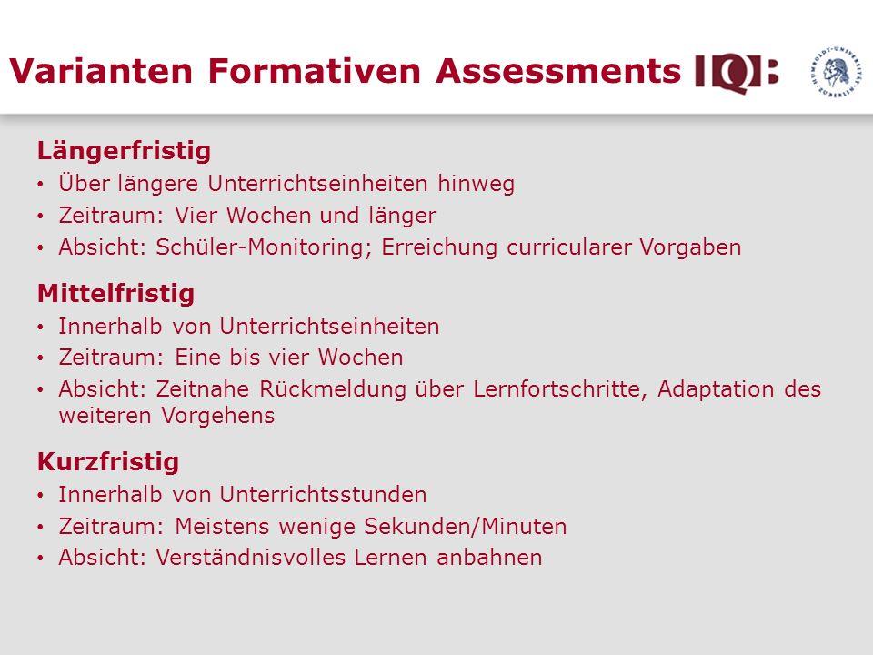 Varianten Formativen Assessments Längerfristig Über längere Unterrichtseinheiten hinweg Zeitraum: Vier Wochen und länger Absicht: Schüler-Monitoring;