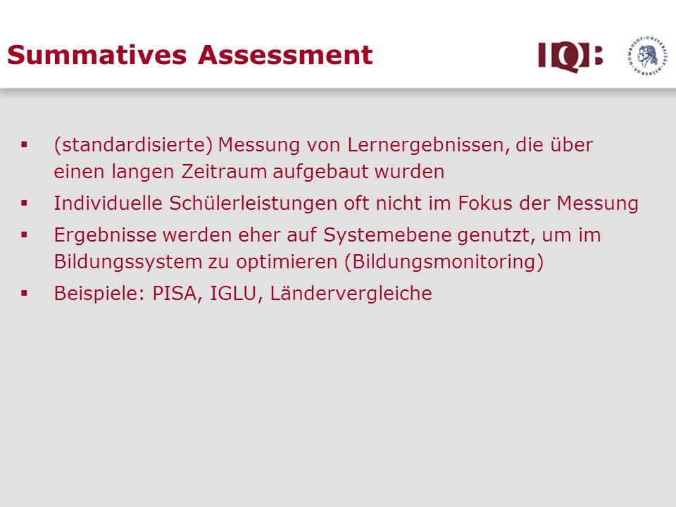Summatives Assessment (standardisierte) Messung von Lernergebnissen, die über einen langen Zeitraum aufgebaut wurden Individuelle Schülerleistungen of