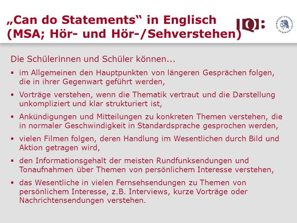 Can do Statements in Englisch (MSA; Hör- und Hör-/Sehverstehen) Die Schülerinnen und Schüler können... im Allgemeinen den Hauptpunkten von längeren Ge