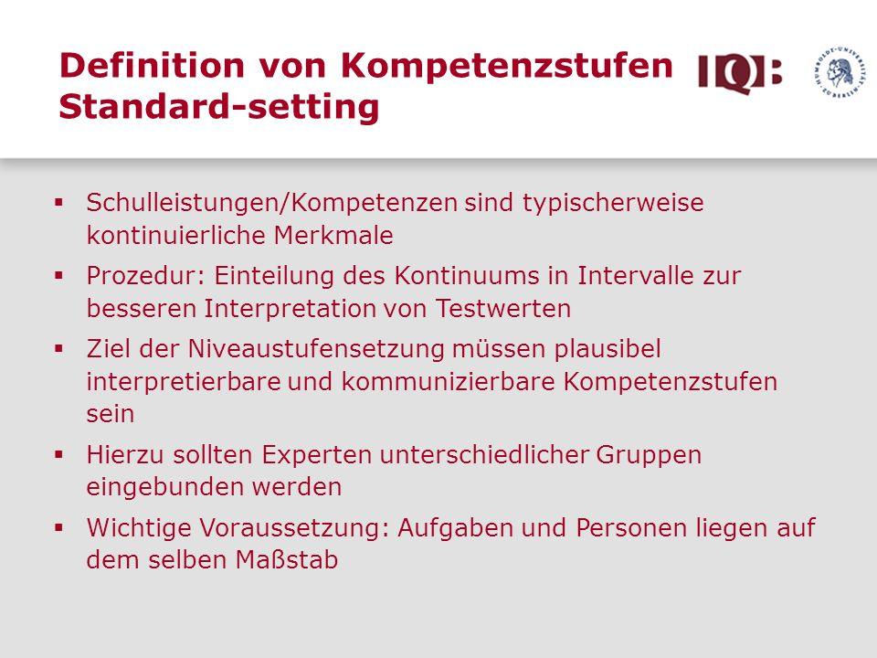 Definition von Kompetenzstufen Standard-setting Schulleistungen/Kompetenzen sind typischerweise kontinuierliche Merkmale Prozedur: Einteilung des Kont