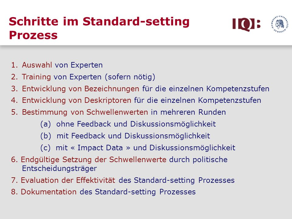 Schritte im Standard-setting Prozess 1.Auswahl von Experten 2.Training von Experten (sofern nötig) 3.Entwicklung von Bezeichnungen für die einzelnen K