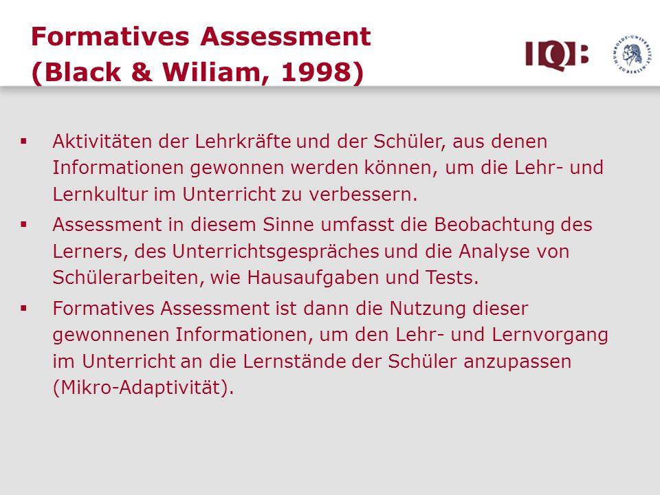Formatives Assessment (Black & Wiliam, 1998) Aktivitäten der Lehrkräfte und der Schüler, aus denen Informationen gewonnen werden können, um die Lehr-