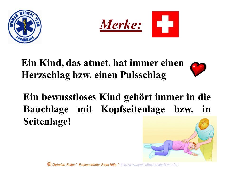 ® Christian Feder * Fachausbilder Erste Hilfe * http://www.erste-hilfe-bei-kindern.info/http://www.erste-hilfe-bei-kindern.info/ Methode: 30 x Druck (