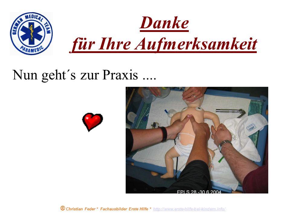 ® Christian Feder * Fachausbilder Erste Hilfe * http://www.erste-hilfe-bei-kindern.info/http://www.erste-hilfe-bei-kindern.info/ Merke: Ein Kind, das