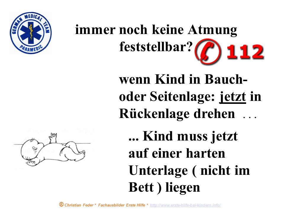 ® Christian Feder * Fachausbilder Erste Hilfe * http://www.erste-hilfe-bei-kindern.info/http://www.erste-hilfe-bei-kindern.info/ Atmung überprüfen ( h
