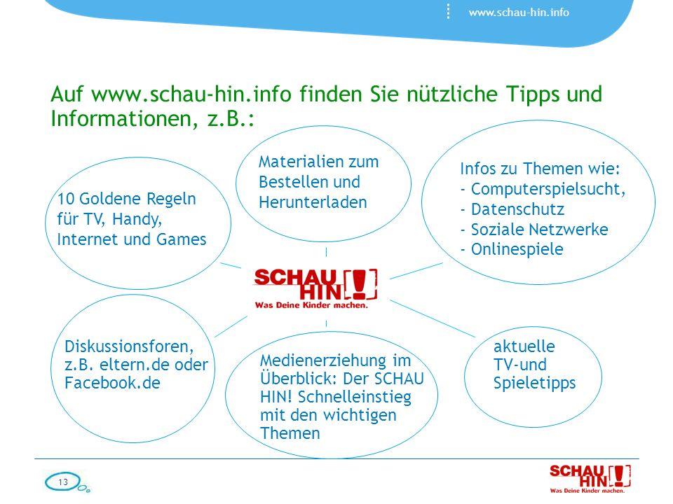 13 www.schau-hin.info Auf www.schau-hin.info finden Sie nützliche Tipps und Informationen, z.B.: 10 Goldene Regeln für TV, Handy, Internet und Games M