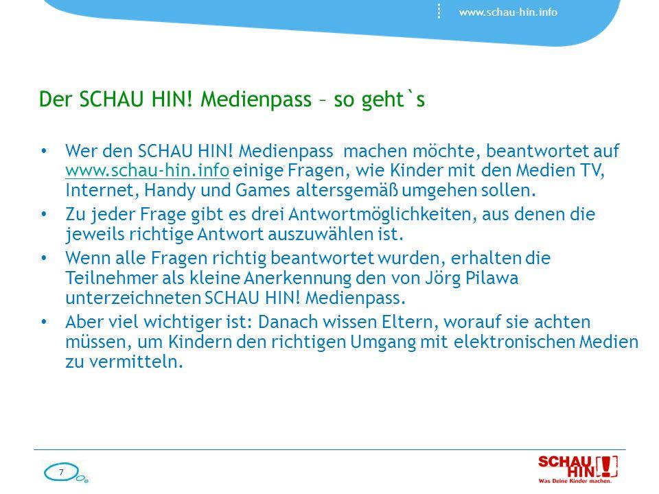 7 www.schau-hin.info Der SCHAU HIN! Medienpass – so geht`s Wer den SCHAU HIN! Medienpass machen möchte, beantwortet auf www.schau-hin.info einige Frag