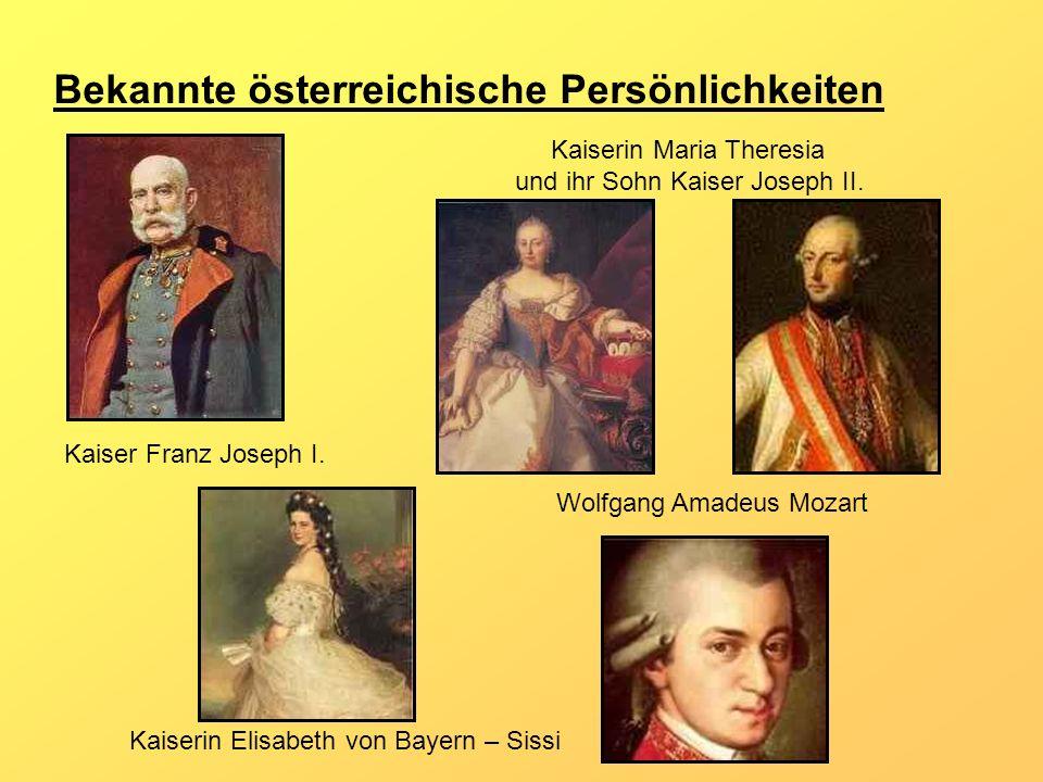 Bekannte österreichische Persönlichkeiten Kaiser Franz Joseph I. Kaiserin Elisabeth von Bayern – Sissi Kaiserin Maria Theresia und ihr Sohn Kaiser Jos
