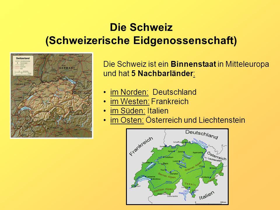 Die Schweiz (Schweizerische Eidgenossenschaft) Die Schweiz ist ein Binnenstaat in Mitteleuropa und hat 5 Nachbarländer: im Norden: Deutschland im West
