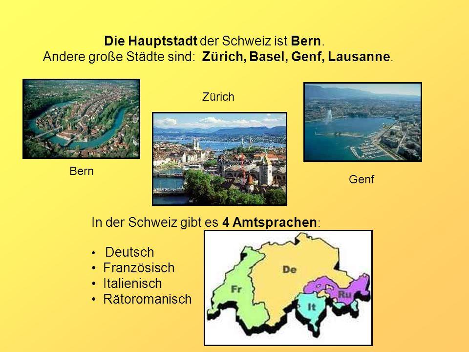 Die Hauptstadt der Schweiz ist Bern. Andere große Städte sind: Zürich, Basel, Genf, Lausanne. In der Schweiz gibt es 4 Amtsprachen : Deutsch Französis