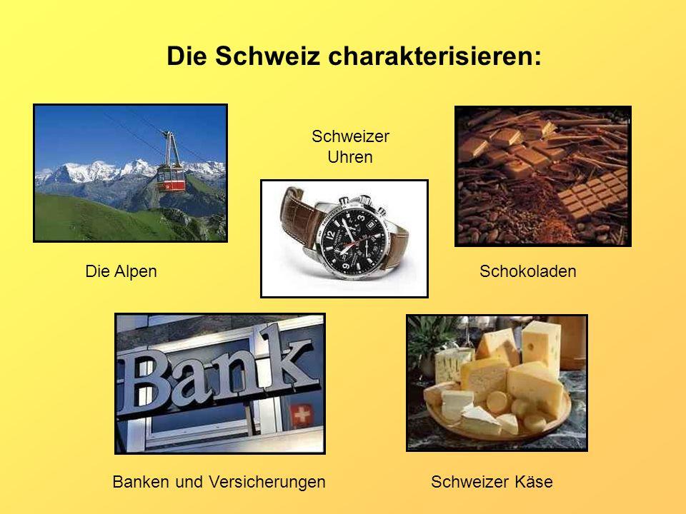 Die Schweiz charakterisieren: Schweizer Uhren Die AlpenSchokoladen Schweizer KäseBanken und Versicherungen