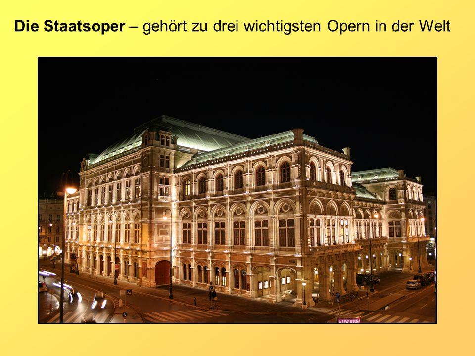 Die Staatsoper – gehört zu drei wichtigsten Opern in der Welt