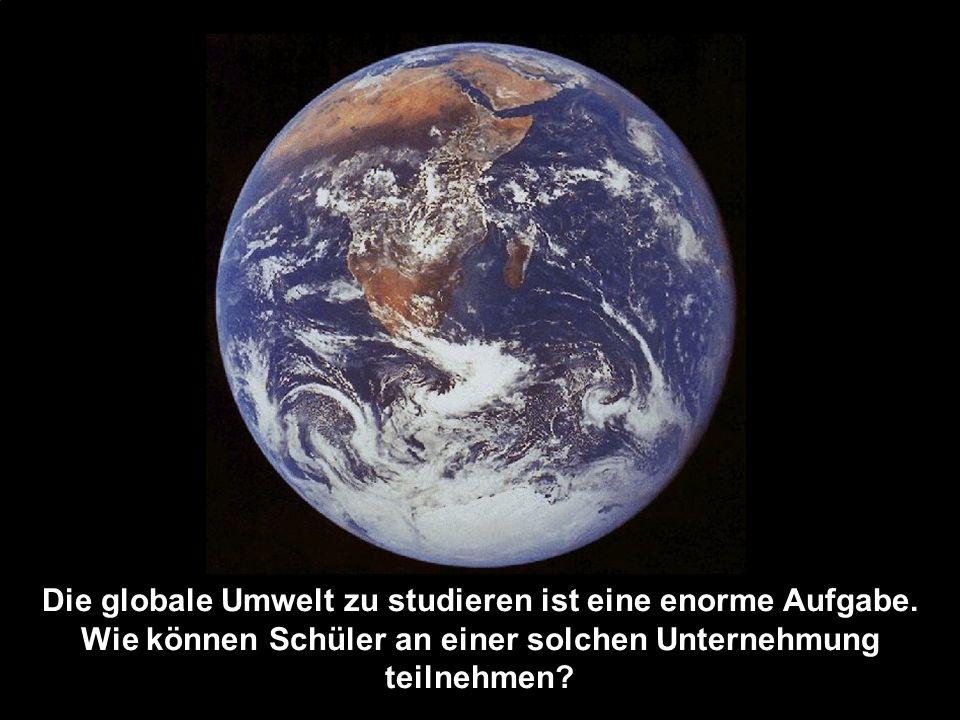 Die globale Umwelt zu studieren ist eine enorme Aufgabe. Wie können Schüler an einer solchen Unternehmung teilnehmen?