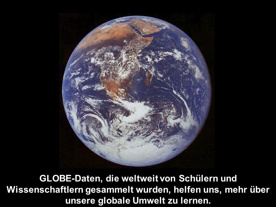 GLOBE-Daten, die weltweit von Schülern und Wissenschaftlern gesammelt wurden, helfen uns, mehr über unsere globale Umwelt zu lernen.