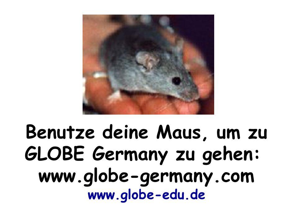 Benutze deine Maus, um zu GLOBE Germany zu gehen: www.globe-germany.com www.globe-edu.de