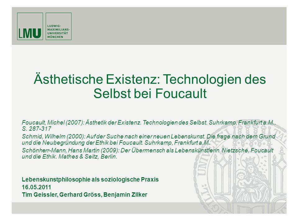 Ästhetische Existenz: Technologien des Selbst bei Foucault Foucault, Michel (2007): Ästhetik der Existenz. Technologien des Selbst. Suhrkamp, Frankfur