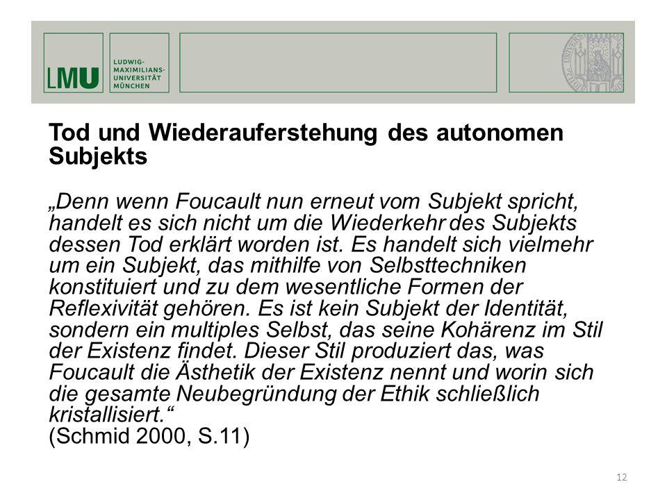Tod und Wiederauferstehung des autonomen Subjekts Denn wenn Foucault nun erneut vom Subjekt spricht, handelt es sich nicht um die Wiederkehr des Subje