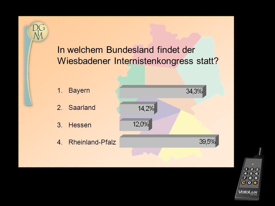 1. Bayern 2. Saarland 3. Hessen 4. Rheinland-Pfalz In welchem Bundesland findet der Wiesbadener Internistenkongress statt?