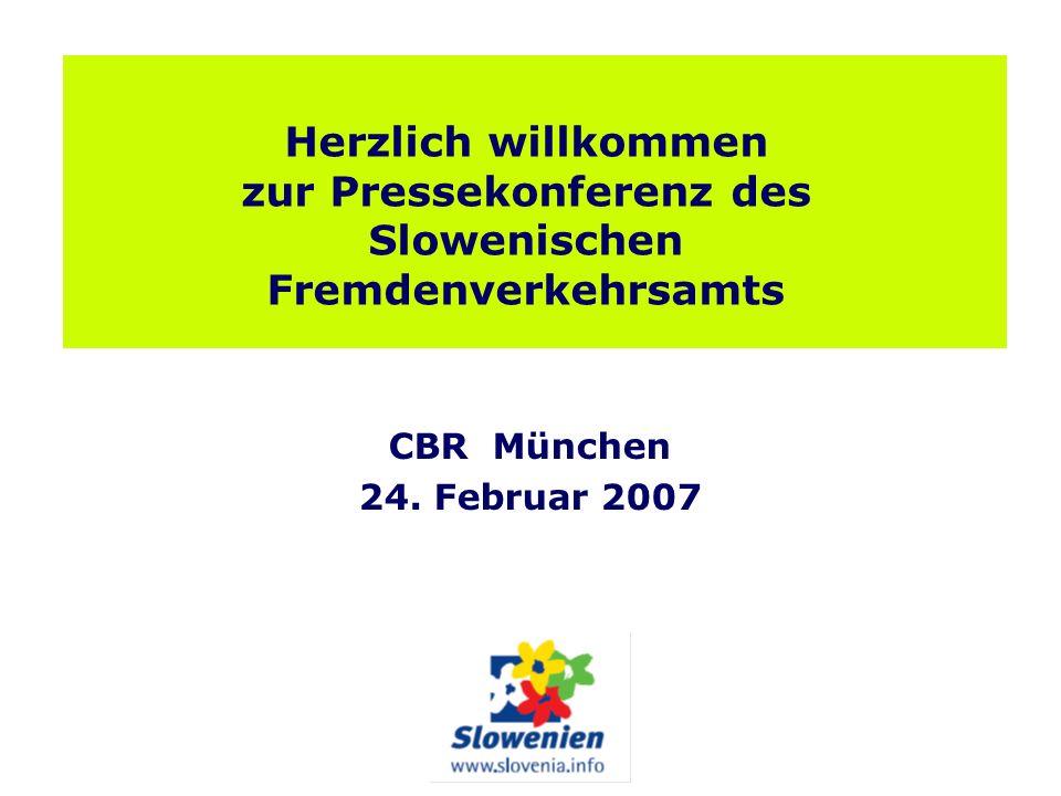 Herzlich willkommen zur Pressekonferenz des Slowenischen Fremdenverkehrsamts CBR München 24. Februar 2007
