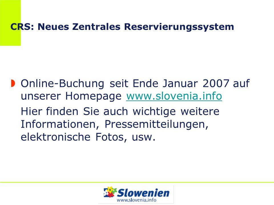 CRS: Neues Zentrales Reservierungssystem Online-Buchung seit Ende Januar 2007 auf unserer Homepage www.slovenia.infowww.slovenia.info Hier finden Sie