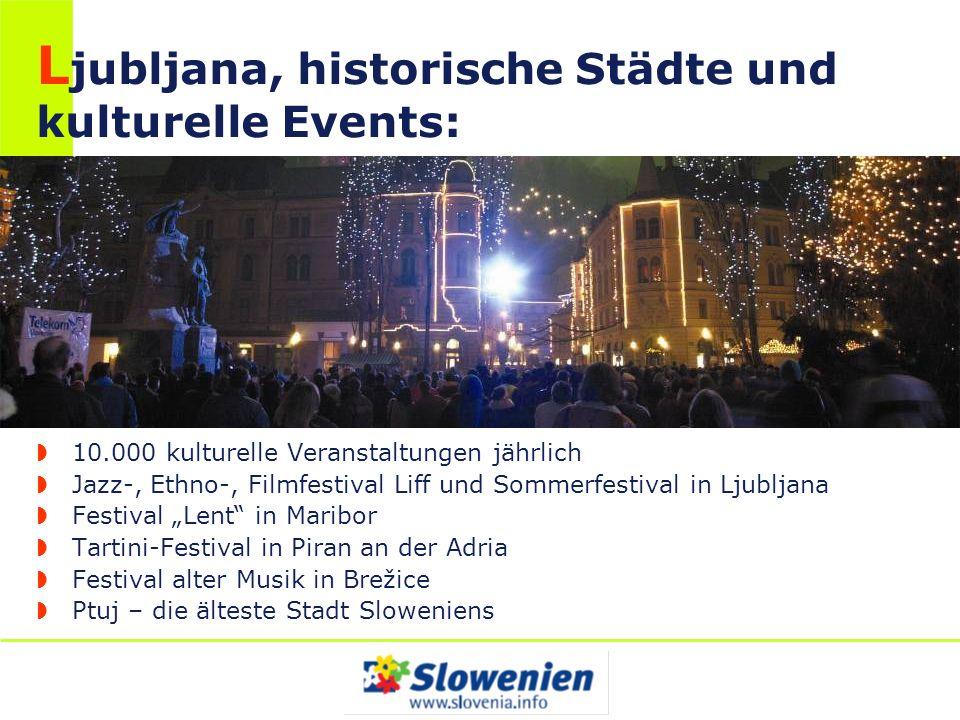 L jubljana, historische Städte und kulturelle Events: 10.000 kulturelle Veranstaltungen jährlich Jazz-, Ethno-, Filmfestival Liff und Sommerfestival i