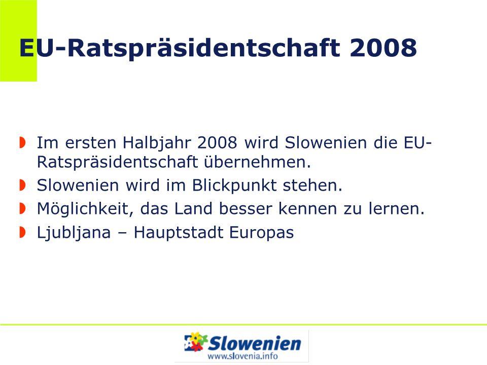 EU-Ratspräsidentschaft 2008 Im ersten Halbjahr 2008 wird Slowenien die EU- Ratspräsidentschaft übernehmen. Slowenien wird im Blickpunkt stehen. Möglic