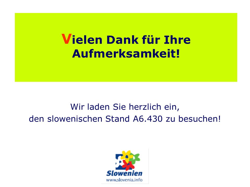V ielen Dank für Ihre Aufmerksamkeit! Wir laden Sie herzlich ein, den slowenischen Stand A6.430 zu besuchen!