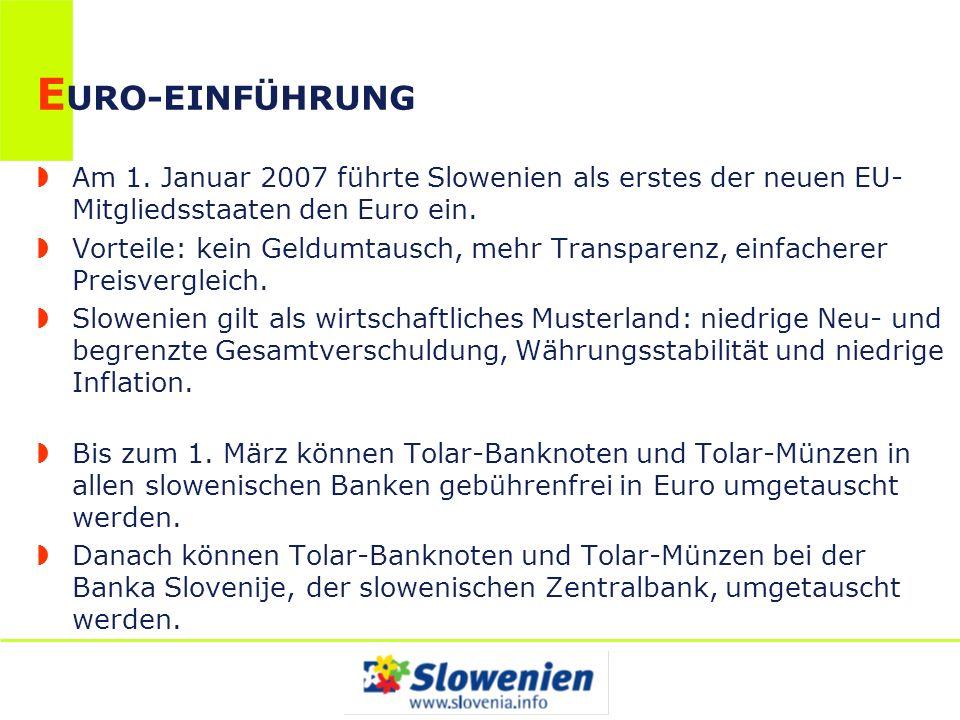 E URO-EINFÜHRUNG Am 1. Januar 2007 führte Slowenien als erstes der neuen EU- Mitgliedsstaaten den Euro ein. Vorteile: kein Geldumtausch, mehr Transpar