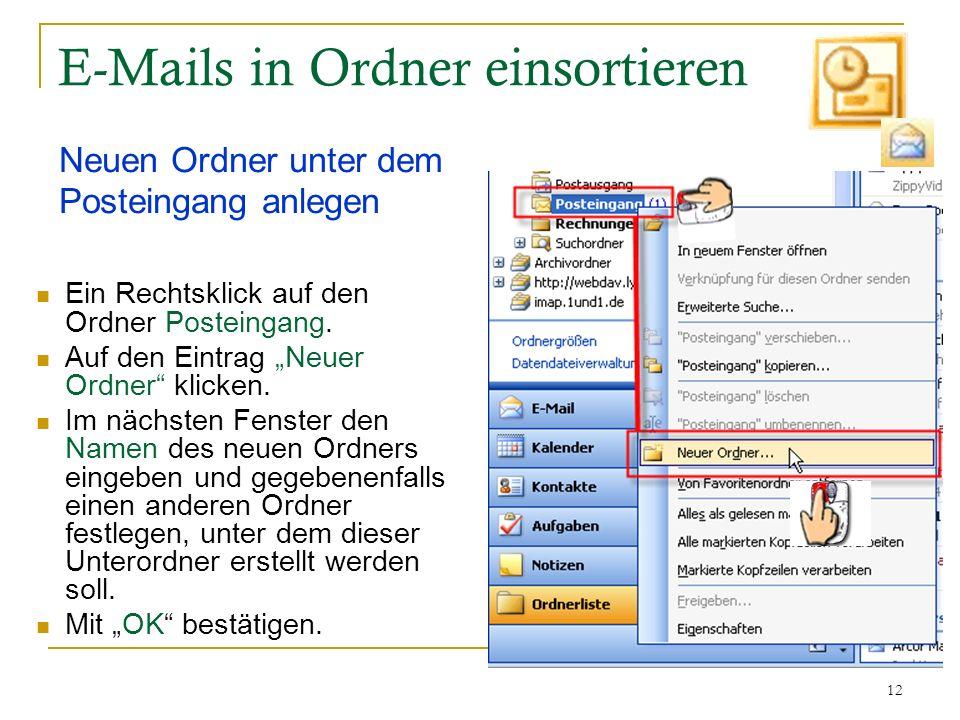 12 E-Mails in Ordner einsortieren Neuen Ordner unter dem Posteingang anlegen Ein Rechtsklick auf den Ordner Posteingang. Auf den Eintrag Neuer Ordner