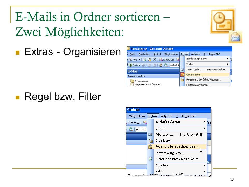13 E-Mails in Ordner sortieren – Zwei Möglichkeiten: Extras - Organisieren Regel bzw. Filter