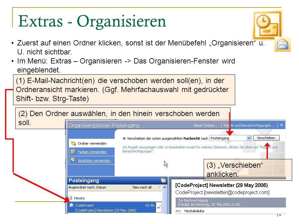 14 Extras - Organisieren Zuerst auf einen Ordner klicken, sonst ist der Menübefehl Organisieren u. U. nicht sichtbar. Im Menü: Extras – Organisieren -