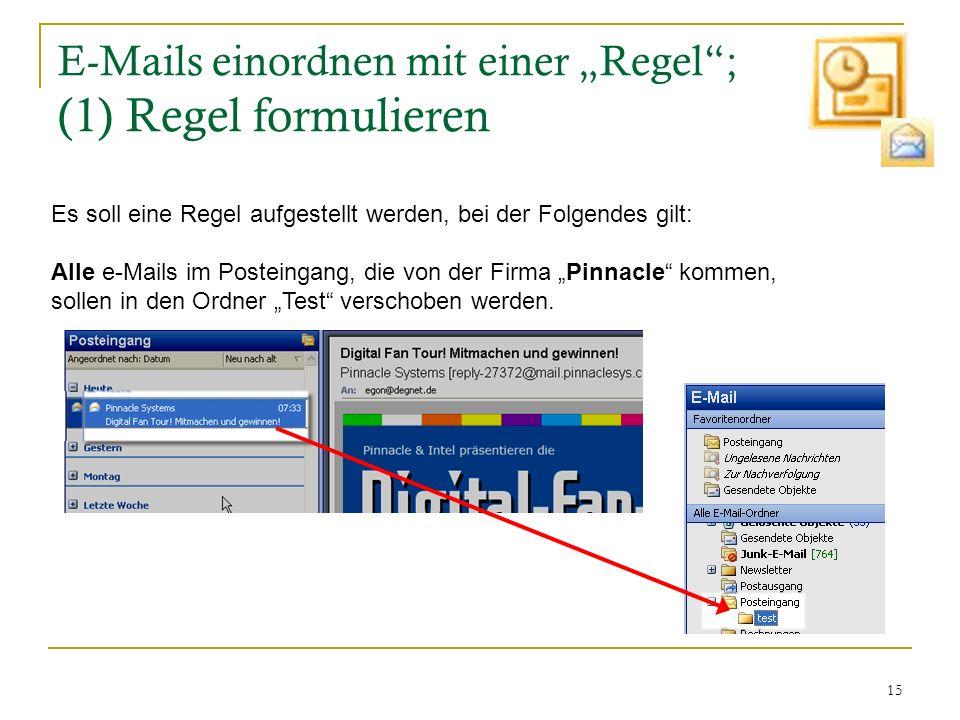 15 E-Mails einordnen mit einer Regel; (1) Regel formulieren Es soll eine Regel aufgestellt werden, bei der Folgendes gilt: Alle e-Mails im Posteingang