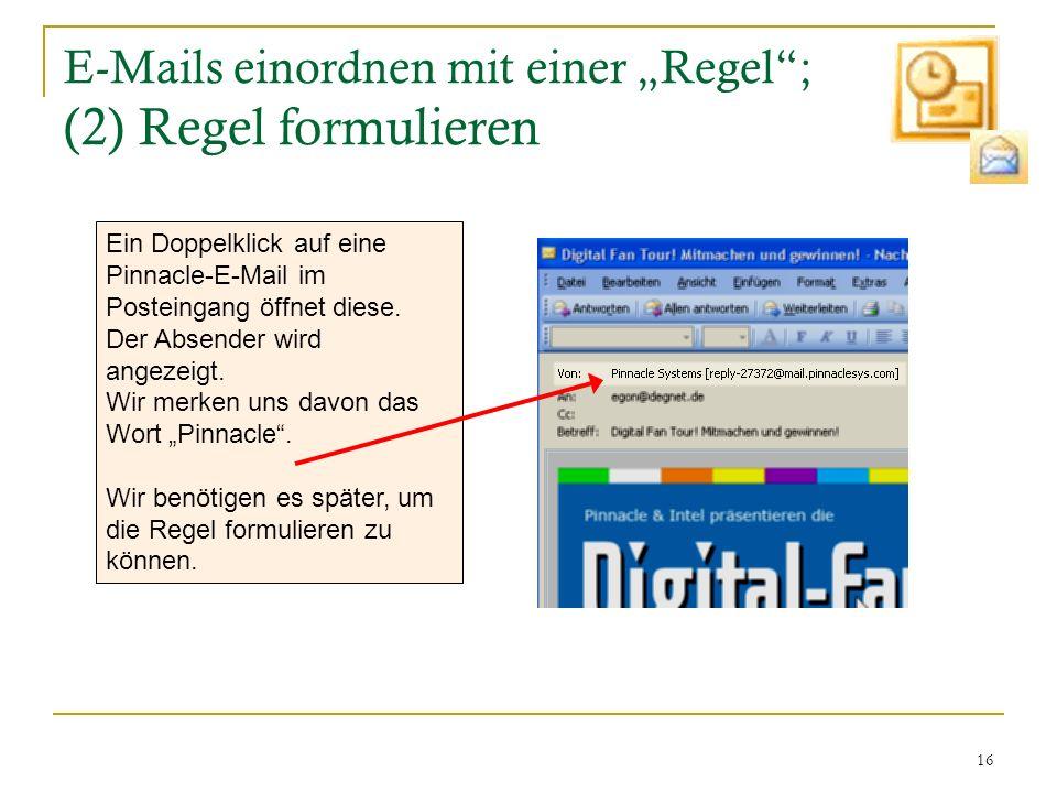 16 E-Mails einordnen mit einer Regel; (2) Regel formulieren Ein Doppelklick auf eine Pinnacle-E-Mail im Posteingang öffnet diese. Der Absender wird an